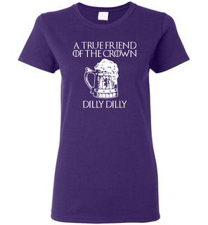 a tre friend of the crown dilly dilly - Ladies Short-Sleeve