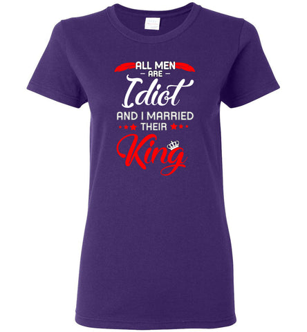 all men are idiot and i married their king - Ladies Short-Sleeve