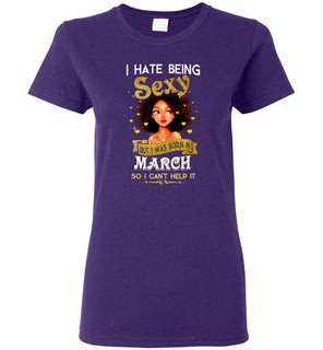 I hate being sexy but i was born in  March so i can't help it - Ladies Short-Sleeve