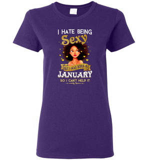 I hate being sexy but i was born in  January so i can't help it - Ladies Short-Sleeve