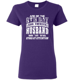 And On The 8th Day Good Created Husband And The Devil Stood At Attention - Ladies Short-Sleeve