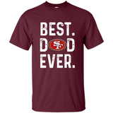 Best Dad Ever San Francisco 49ers - T-Shirt