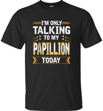 I'm Only Talking To My Papillion Today Funny Shirt - Shirt