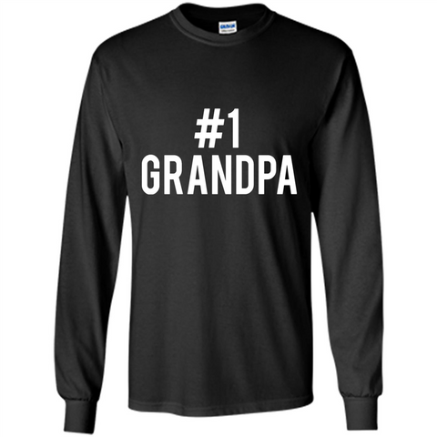 #1 Grandpa Design for Father_s Day, Grandparents_ Day, or Birthday T-Shirt - Long Sleeve T-Shirt