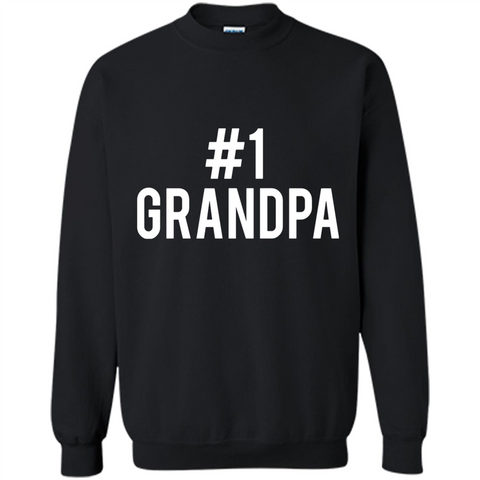 #1 Grandpa Design for Father_s Day, Grandparents_ Day, or Birthday T-Shirt - Sweatshirt