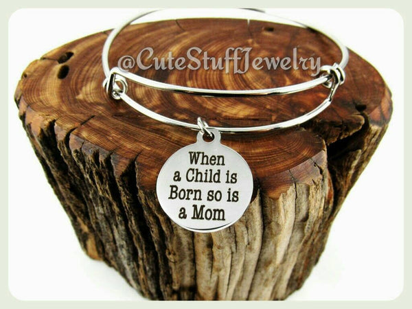 When A Child is Born so is a Mom Bracelet, Mom Bangle