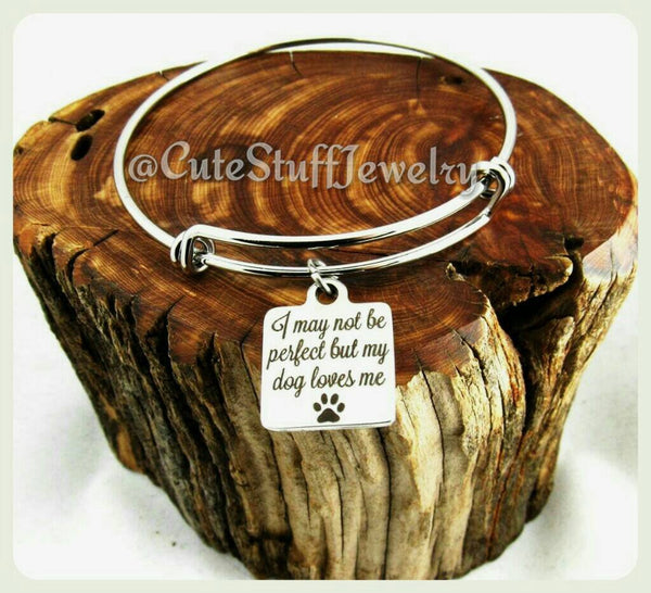 My Dog Loves Me Bracelet, Handmade Dog Jewelry, Dog Bracelet, I may not be perfect but my dog loves me Bangle, Rescue Dog Lover, Dog Person