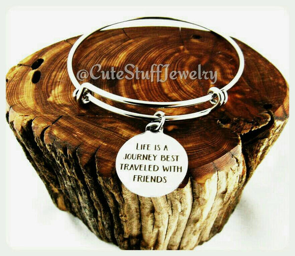 Life is a journey best traveled with friends Bracelet, Life is a journey best traveled Bangle