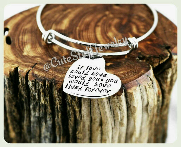 If love could have saved you would have lived forever  Bracelet, Loss Bangle, Handmade Inspirational Jewelry, memorial bracelet, family loss