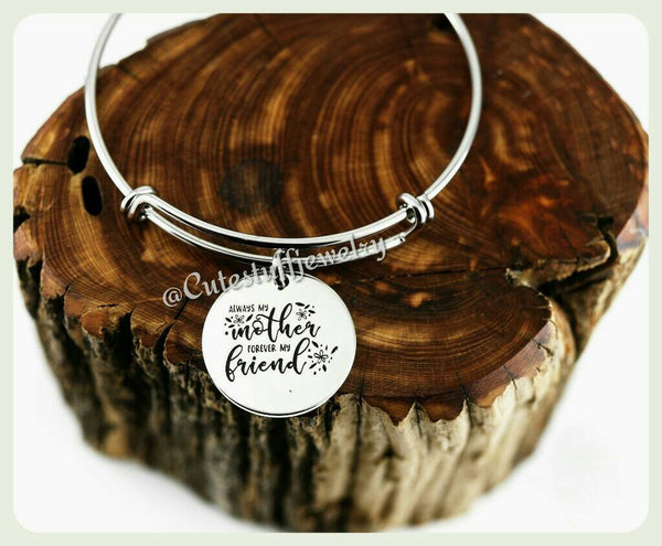 Always my Mother forever my friend Bracelet, Mom Bangle, Handmade Mother Jewelry, Mother Bangle, Mom Jewelry, Mommy gift, Moms Gift
