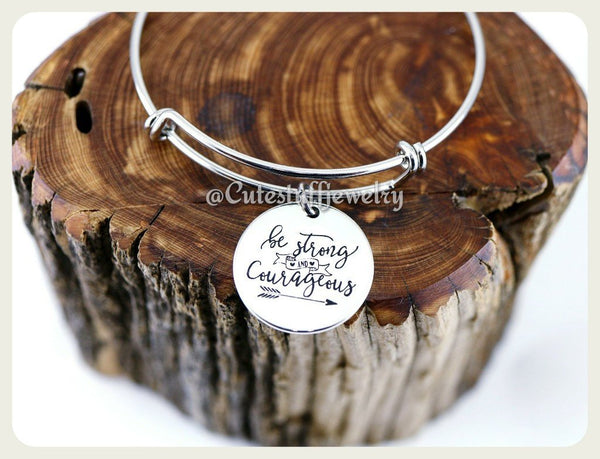 Be Strong and Courageous Bracelet, Strong and Courage Bangle, Handmade Inspirational Jewelry, Strong and Courageous Jewelry, Strong Gift