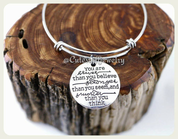 You're Braver than you believe Stronger Than You Seem and Smarter than you think Bracelet, Braver Bangle