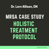 MRSA CASE STUDY - HOLISTIC TREATMENT PROTOCOL!