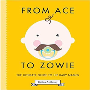 From Ace To Zowie, Ultimate Guide to Hip Baby Names