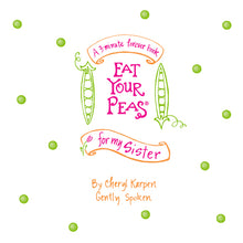 Eat Your Peas for my Sister