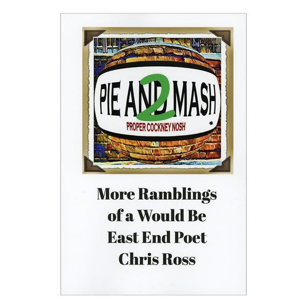 Pie and Mash 2 - More Ramblings of a Would Be East End Poet