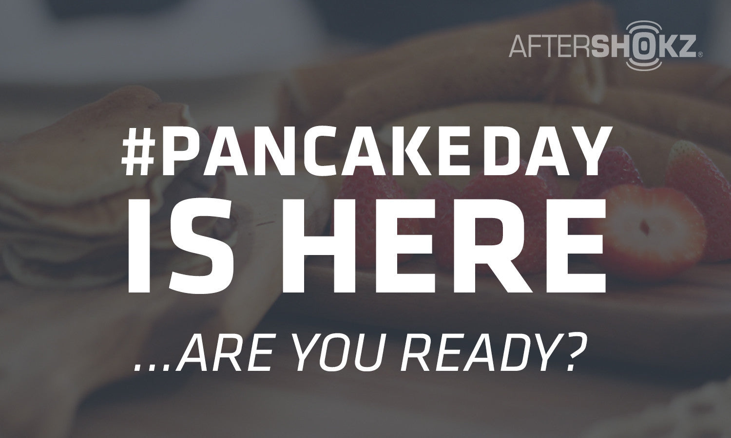 Pancake Day Is Here. Are You Ready?