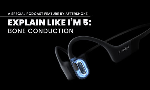Explain Like I'm 5: Bone Conduction, A Special Podcast Feature by AfterShokz