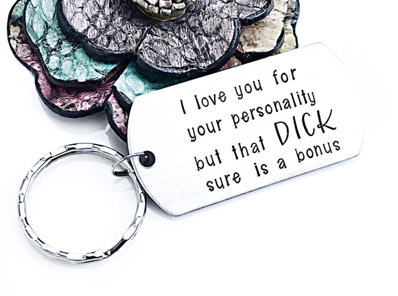 Funny Penis Quote Keychain - I love you for your Personality - Your Dick is a Bonus - Valentines Day Gift