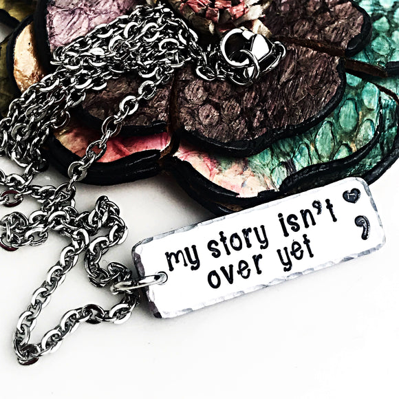 My Story Isn't Over Yet Hand Stamped Necklace - Semicolon Jewelry - Lasting Impressions CT