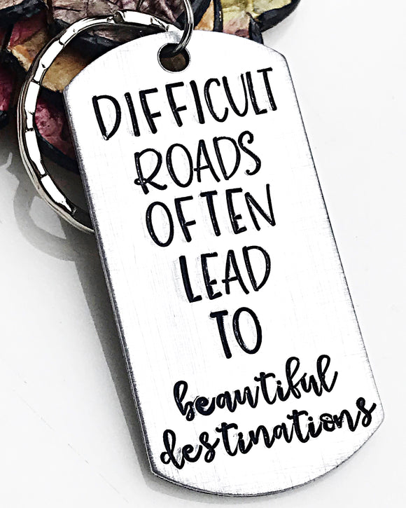 Difficult Roads Often Lead to Beautiful Destinations - Hand Stamped Keychain - Lasting Impressions CT