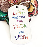 Love Whoever The Fuck You Want Gay Pride LGBTQ Keychain - Lasting Impressions CT