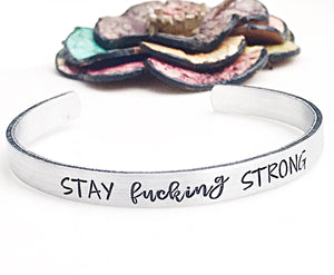 Stay Fucking Strong Hand Stamped Custom Silver Aluminum Stacking Cuff Bracelet - Lasting Impressions CT