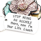 Stop Being an Asshole...there, now I'm Your Life Coach, Funny Handstamped Keychain Gifts