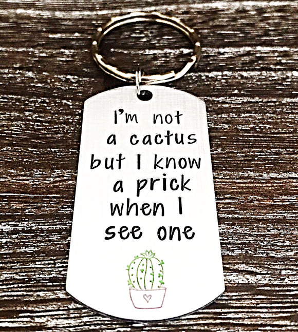I'm Not A Cactus but I know a Prick when I see one, Handstamped Funny Mature Friend Cactus Keychain
