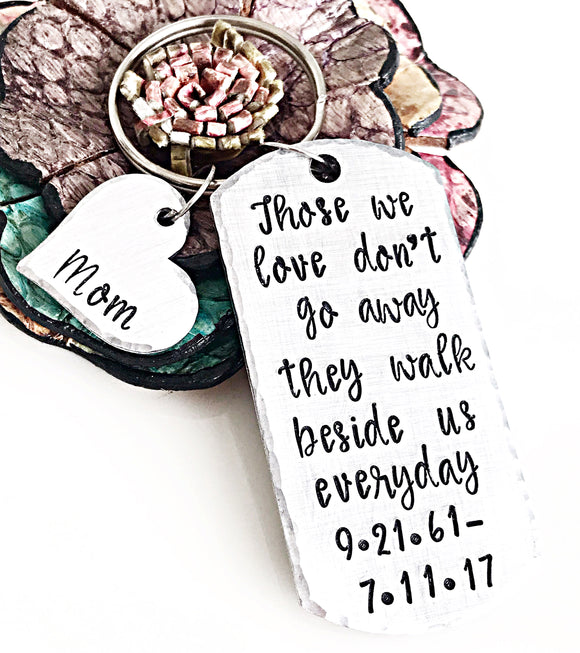 Those We Love Don't Go Away Keychain, Loss of Mom or Dad Custom Jewelry Handstamped