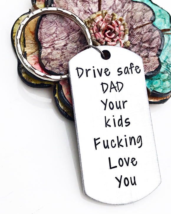 Drive Safe Dad Your Kids Fucking Love you Handstamped Handmade Funny Dad Gifts for Father's Day Keychain - Lasting Impressions CT