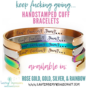 STAINLESS STEEL:  Keep Fucking Going Bracelet - Silver, Gold, Rose Gold, Rainbow Cuff Bracelet - True Crime Gift - Motivational Cuff Bracelet