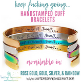 STAINLESS STEEL:  Keep Fucking Going Bracelet - Silver, Gold, Rose Gold, Rainbow Cuff Bracelet - True Crime Gift - Motivational Cuff Bracelet - Lasting Impressions CT