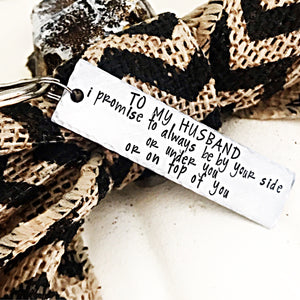 Husband Gift - I promise to always be by your side or under you or on top of you - Custom Keychain - Lasting Impressions CT