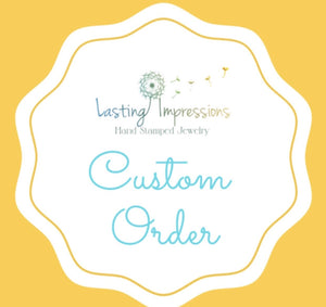 Custom order for Stacey - Lasting Impressions CT