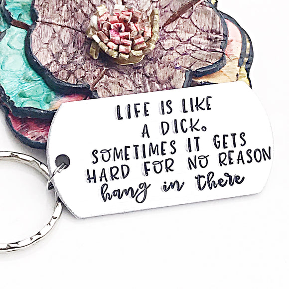 Life is like a Dick Funny Hand Stamped Keychain for Friends - Gag Gift - White Elephant Gifts