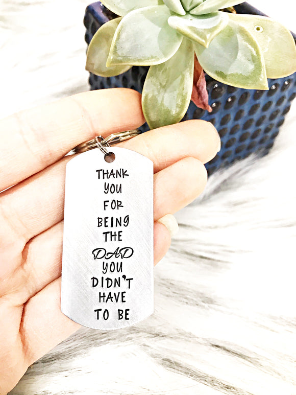 Thank you for being the dad you didn't have to be hand stamped keychain