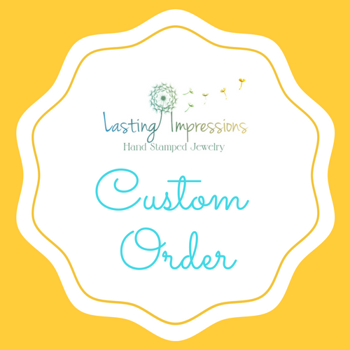Custom order for Erica Rome - Lasting Impressions CT
