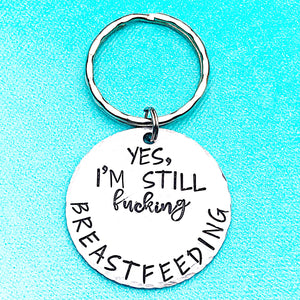 Breastfeeding Keychain - I am still Fucking Breastfeeding - Lasting Impressions CT