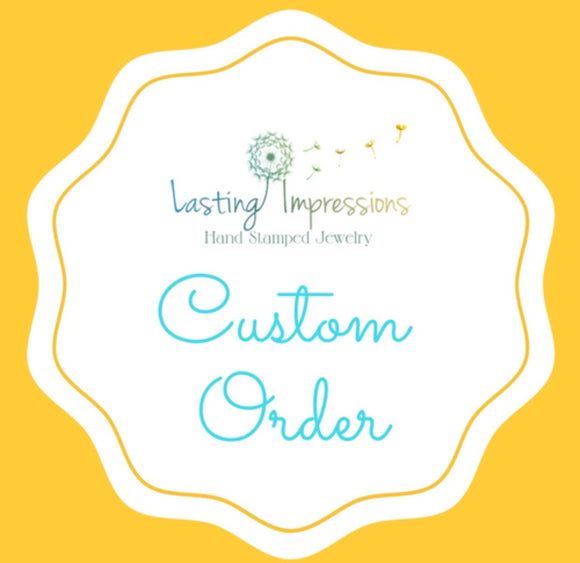 Custom order for Kelly Harding - Lasting Impressions CT