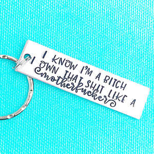 I know I'm a Bitch - I own that shit like a Motherfucker Keychain - Lasting Impressions CT