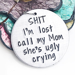 MATURE: Funny Hand Stamped Dog Pet ID Tag-Shit I'm Lost My Mom Is Ugly Crying, Lost Dog ID Tag, Funny Pet Gifts