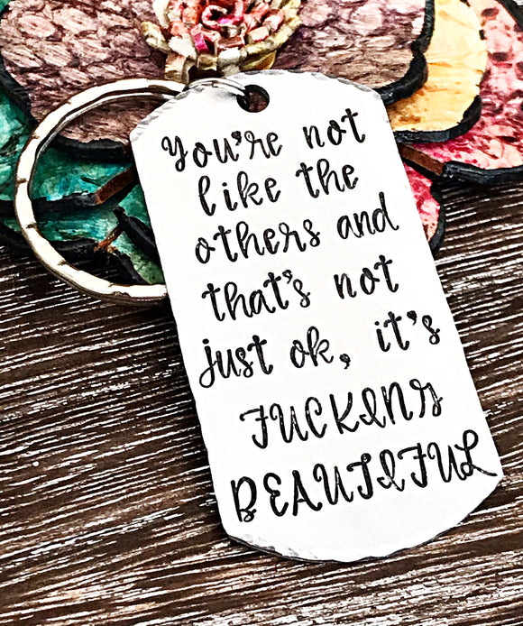 You're not like the others and that's not just ok, it's FUCKING BEAUTIFUL Hand Stamped Custom Keychain - Lasting Impressions CT
