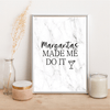 Margaritas made me do it - Alotta Style - Interior Prints and Posters