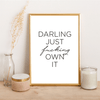 Darling just fucking own it - Alotta Style - Interior Prints and Posters