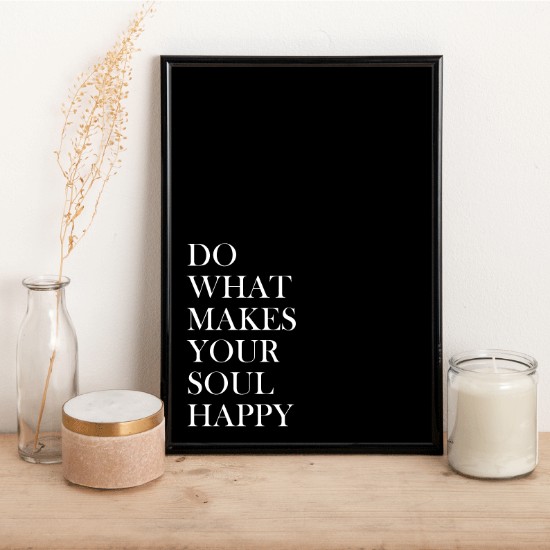 Do what makes your soul happy - Alotta Style - Interior Prints and Posters