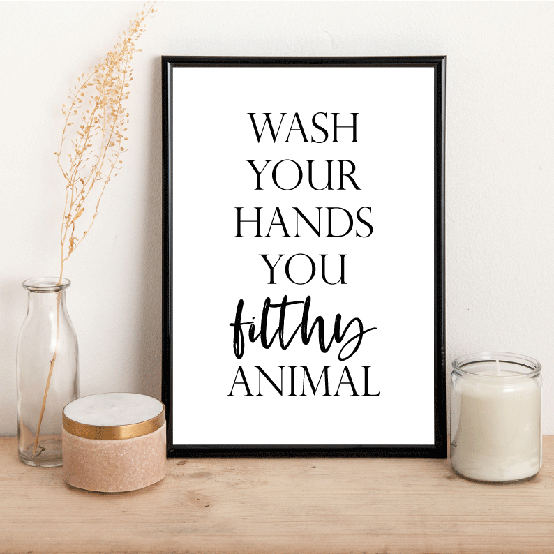 Wash your hands you filthy animal - Alotta Style - Interior Prints and Posters