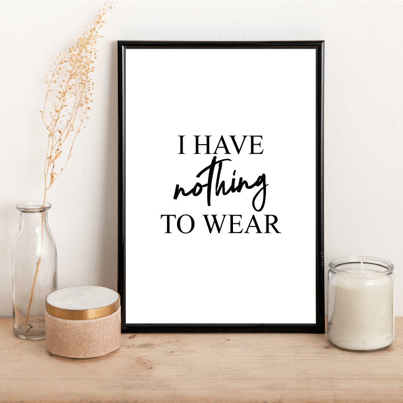 I have nothing to wear - Alotta Style - Interior Prints and Posters