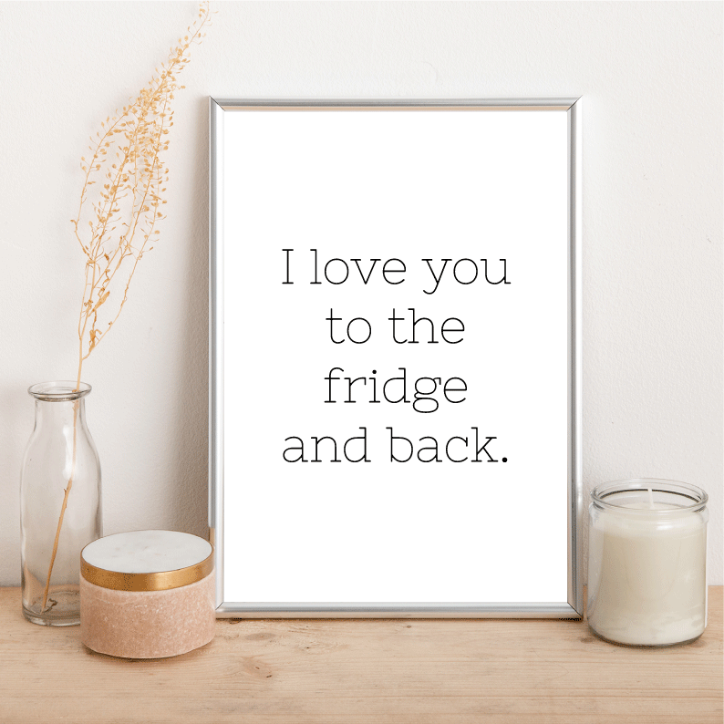 I love you to the fridge and back - Alotta Style - Interior Prints and Posters