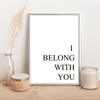 I BELONG WITH YOU - Alotta Style - Interior Prints and Posters